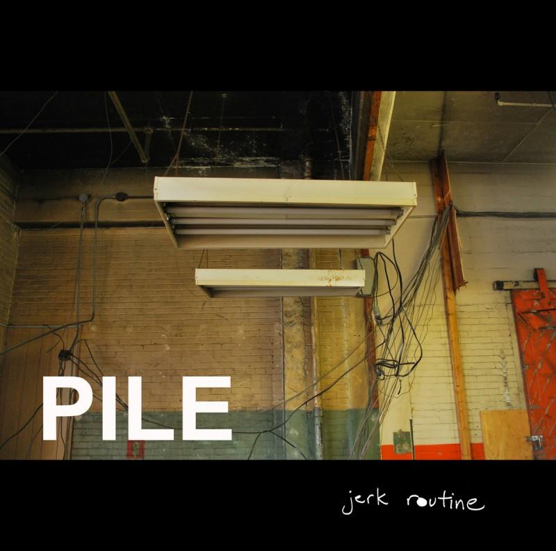 Pile - Chronique Punk discographie - Jerk Routine Cover